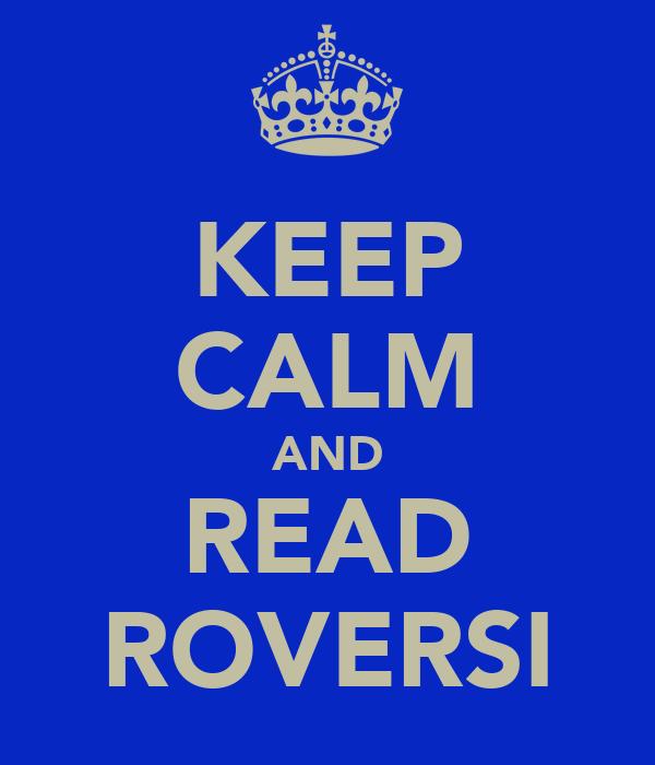 KEEP CALM AND READ ROVERSI