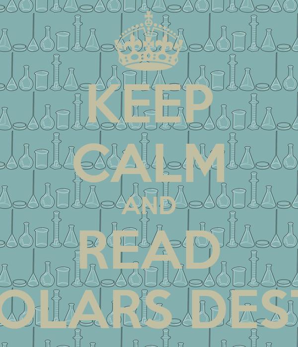 KEEP CALM AND READ SCHOLARS DESTINY