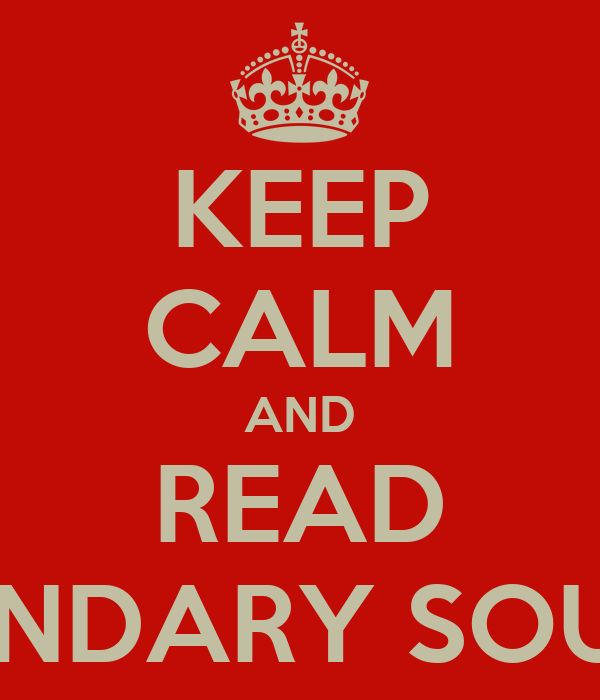 KEEP CALM AND READ SECONDARY SOURCES