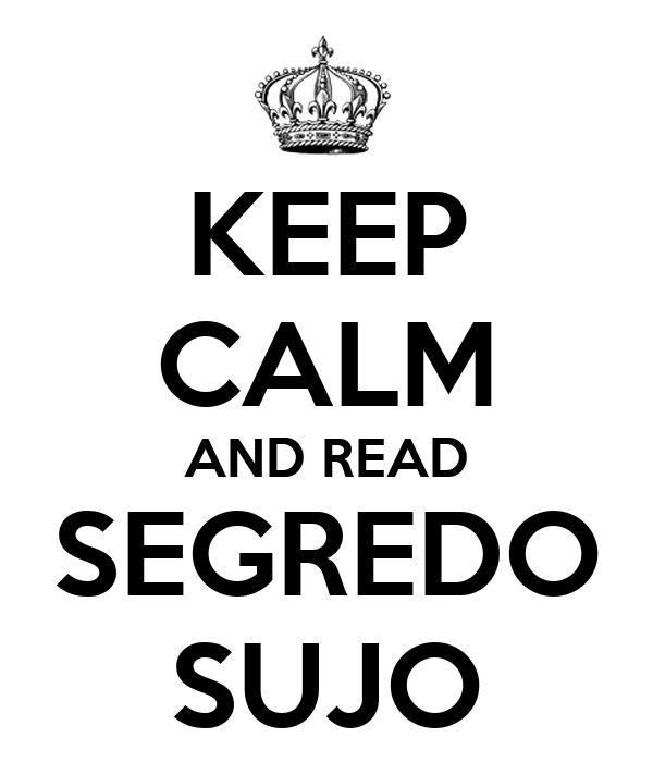KEEP CALM AND READ SEGREDO SUJO