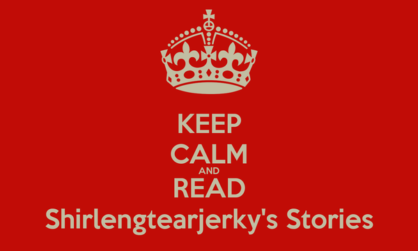 KEEP CALM AND READ Shirlengtearjerky's Stories