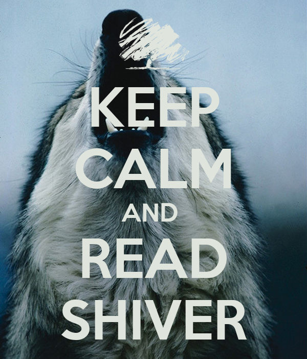 KEEP CALM AND  READ SHIVER