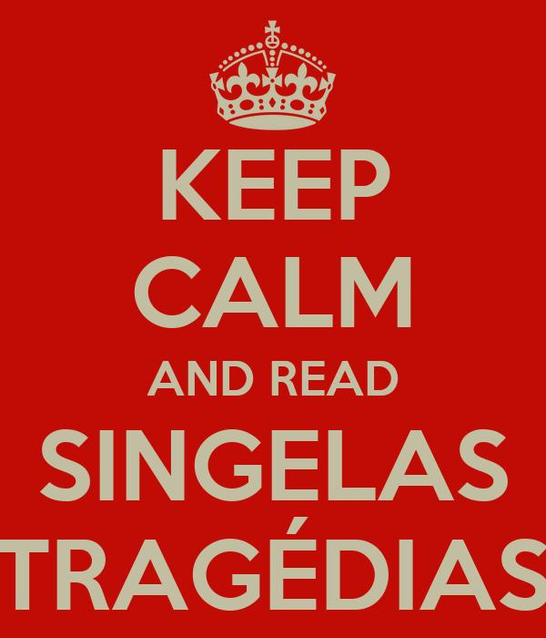 KEEP CALM AND READ SINGELAS TRAGÉDIAS
