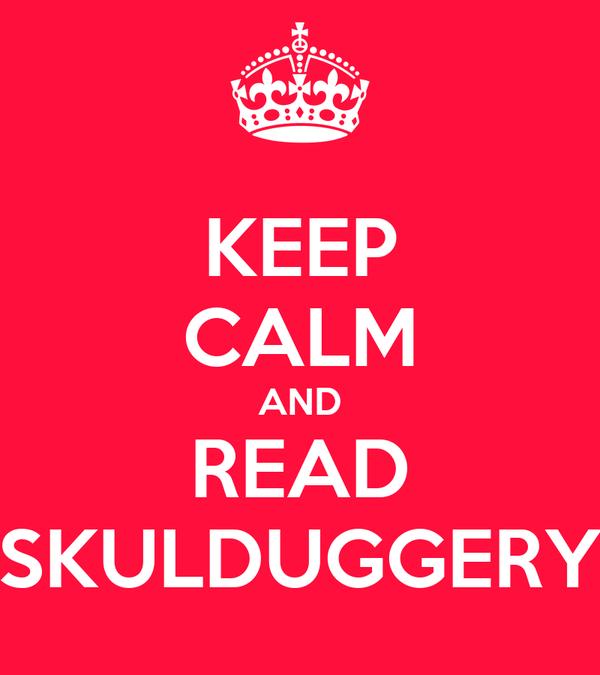 KEEP CALM AND READ SKULDUGGERY