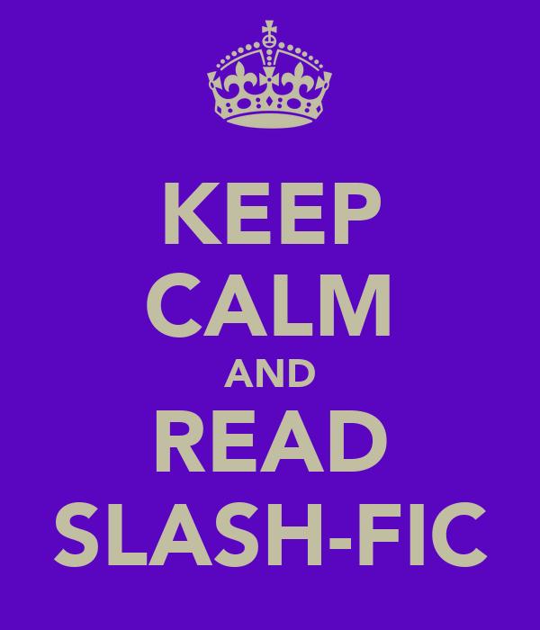KEEP CALM AND READ SLASH-FIC