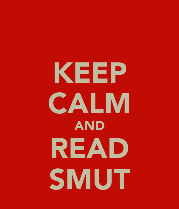 KEEP CALM AND READ SMUT