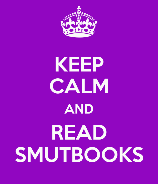 KEEP CALM AND READ SMUTBOOKS