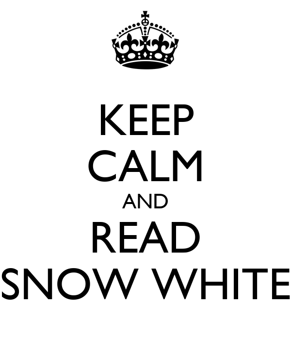KEEP CALM AND READ SNOW WHITE
