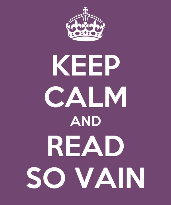 KEEP CALM AND READ SO VAIN