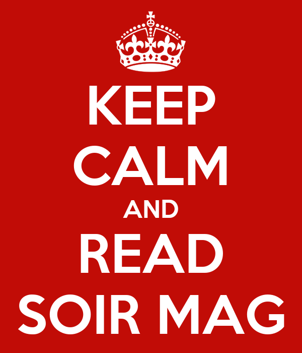 KEEP CALM AND READ SOIR MAG