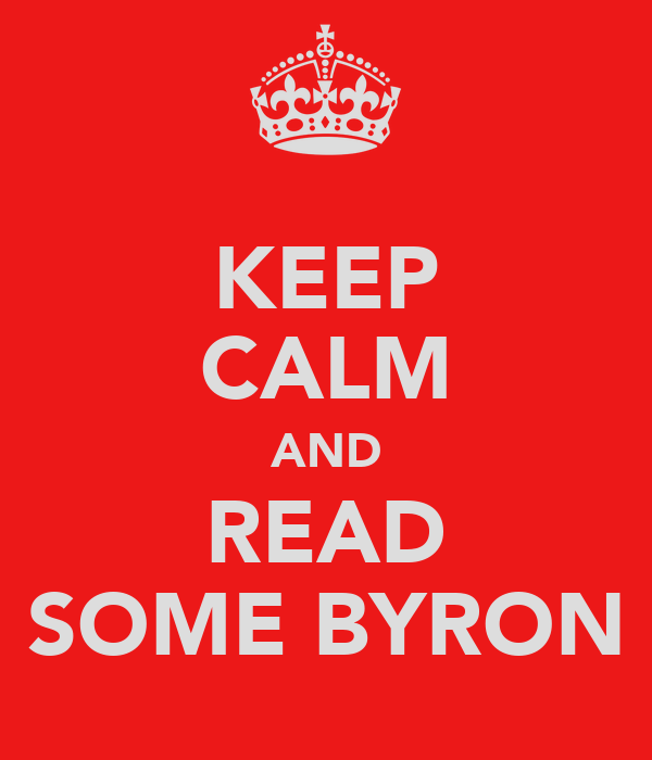 KEEP CALM AND READ SOME BYRON