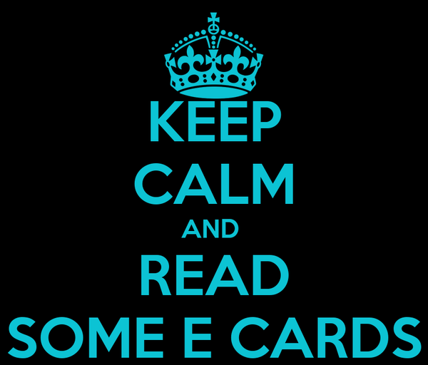 KEEP CALM AND  READ SOME E CARDS