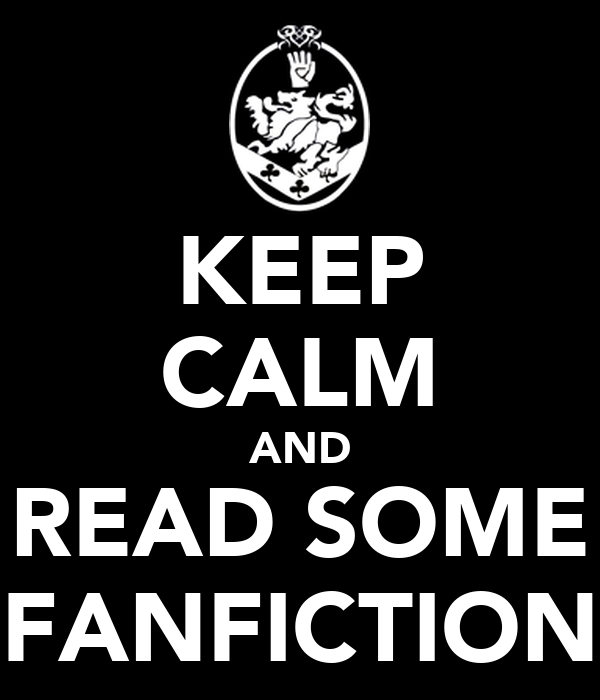 KEEP CALM AND READ SOME FANFICTION