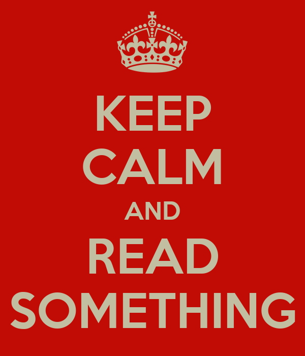 KEEP CALM AND READ SOMETHING