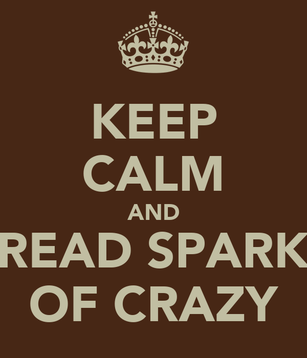 KEEP CALM AND READ SPARK OF CRAZY