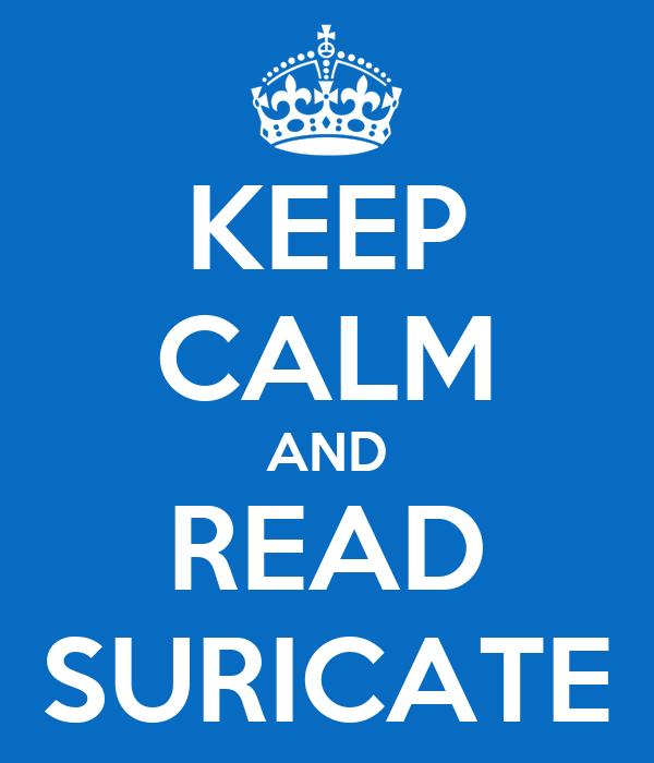 KEEP CALM AND READ SURICATE