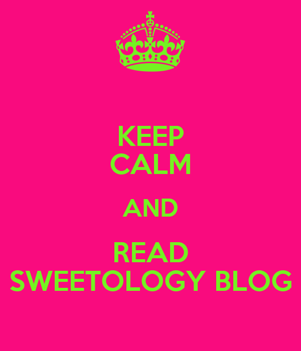 KEEP CALM AND READ SWEETOLOGY BLOG