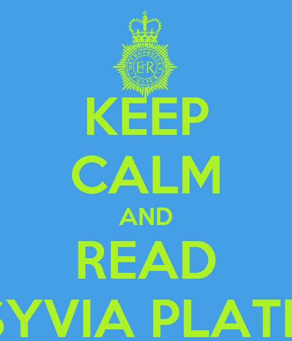KEEP CALM AND READ SYVIA PLATH