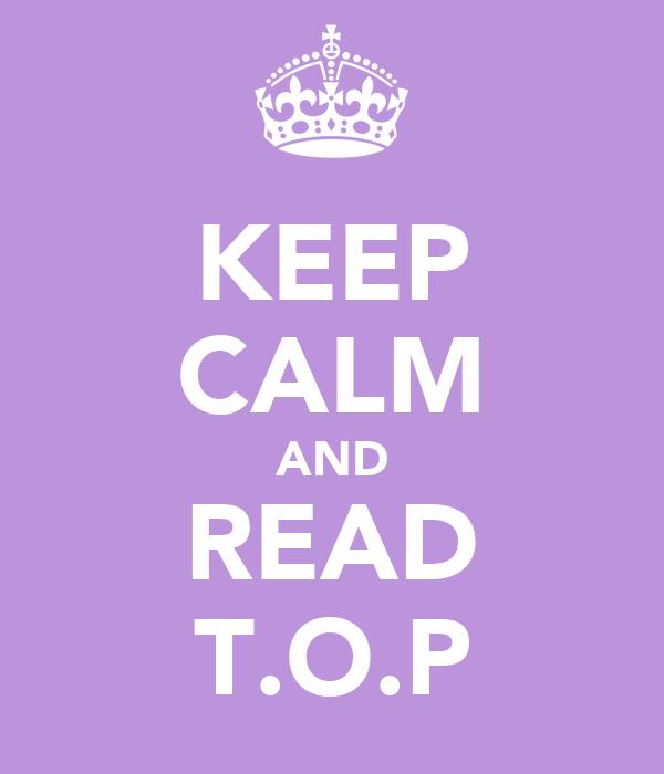 KEEP CALM AND READ T.O.P