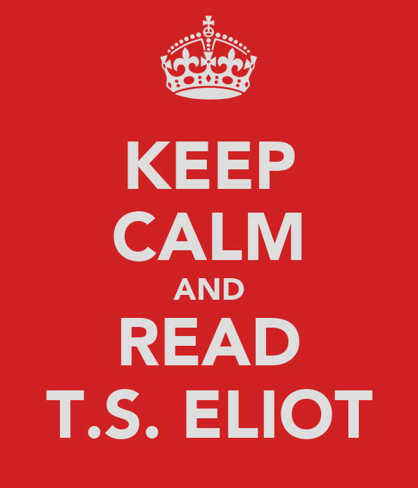 KEEP CALM AND READ T.S. ELIOT