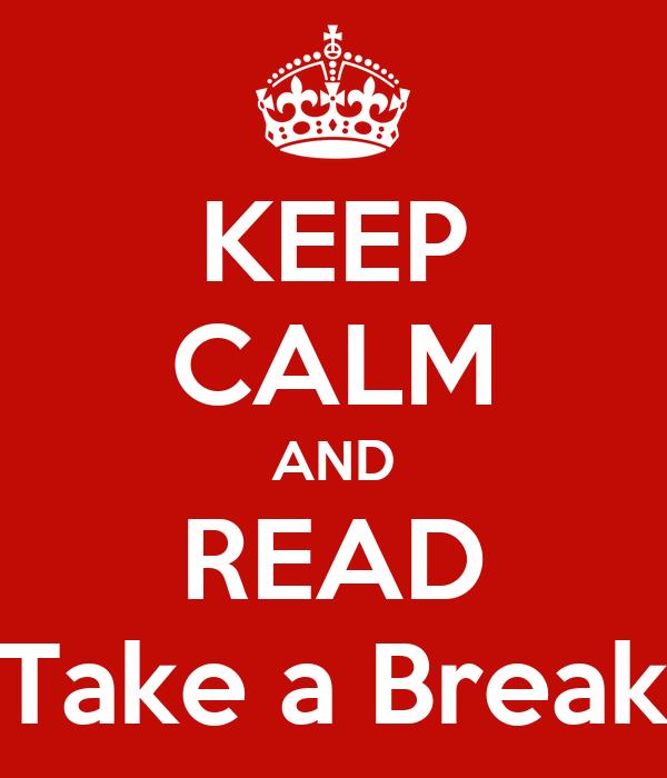 KEEP CALM AND READ Take a Break