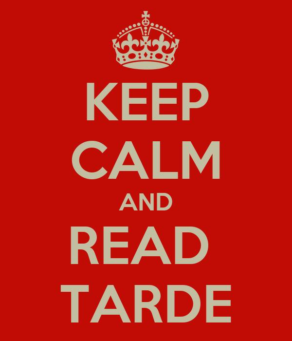 KEEP CALM AND READ  TARDE