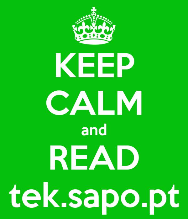 KEEP CALM and READ tek.sapo.pt
