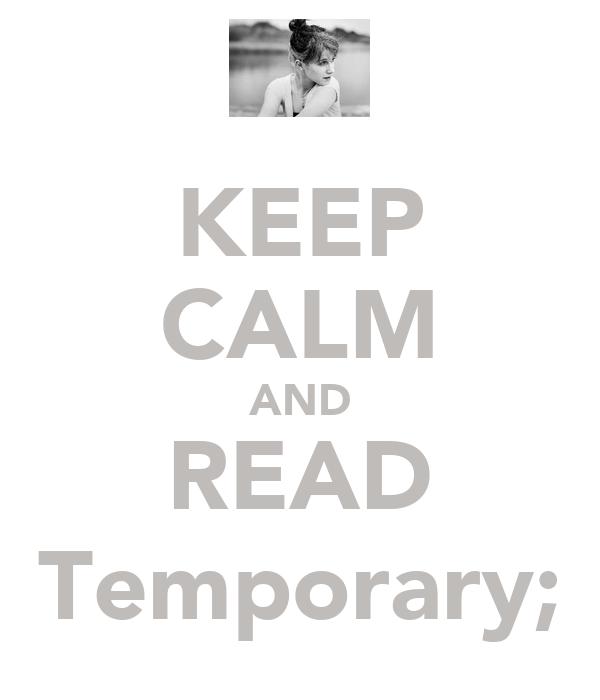 KEEP CALM AND READ Temporary;