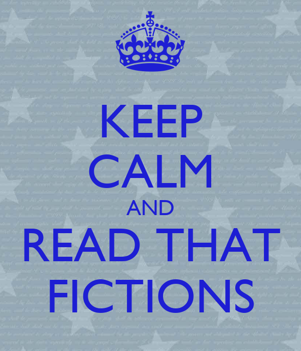 KEEP CALM AND READ THAT FICTIONS