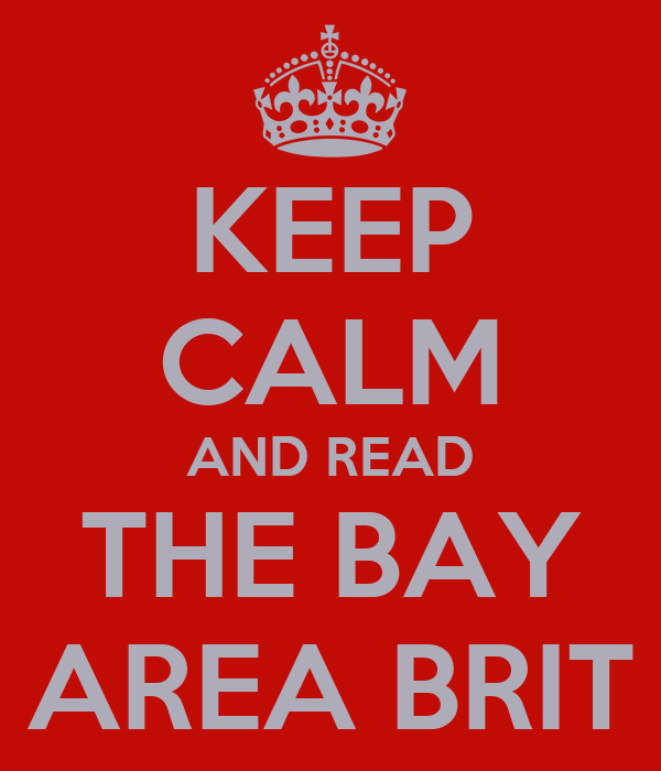 KEEP CALM AND READ THE BAY AREA BRIT