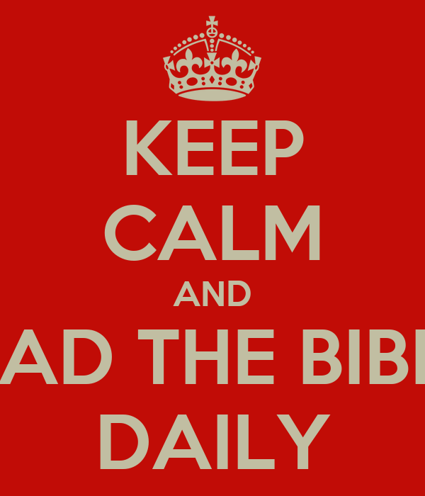 KEEP CALM AND READ THE BIBLE  DAILY