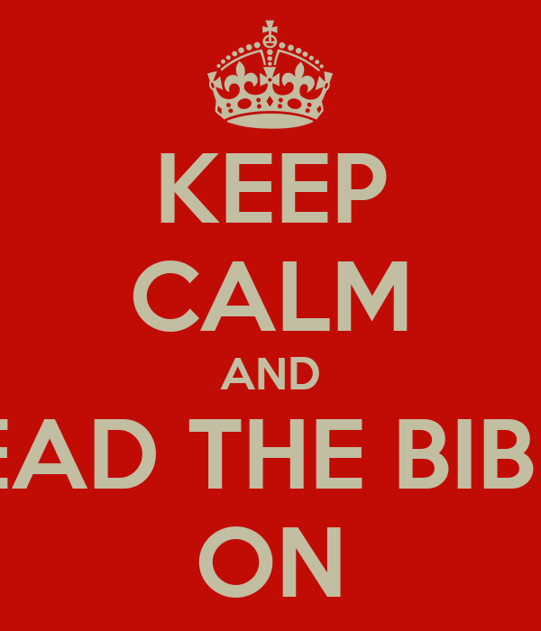 KEEP CALM AND READ THE BIBLE ON