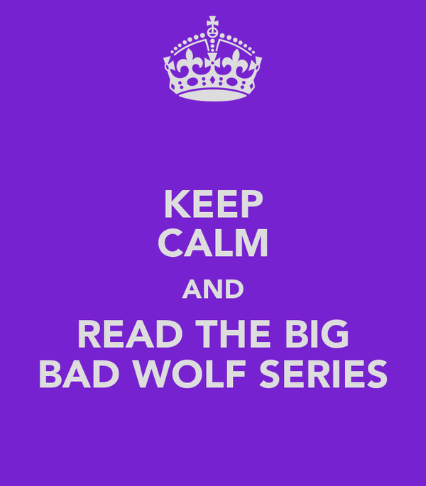 KEEP CALM AND READ THE BIG BAD WOLF SERIES