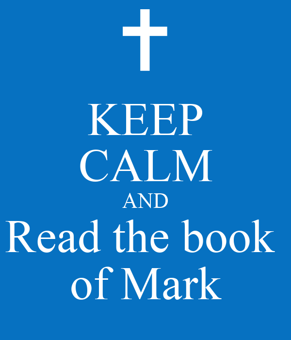 KEEP CALM AND Read the book  of Mark