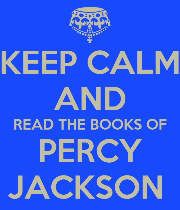 KEEP CALM AND READ THE BOOKS OF PERCY JACKSON