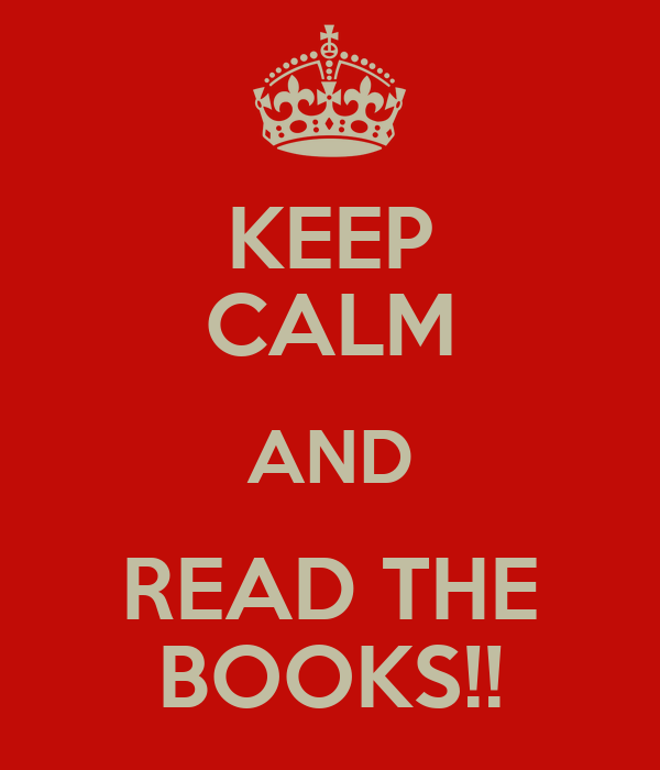 KEEP CALM AND READ THE BOOKS!!
