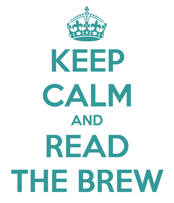 KEEP CALM AND READ THE BREW