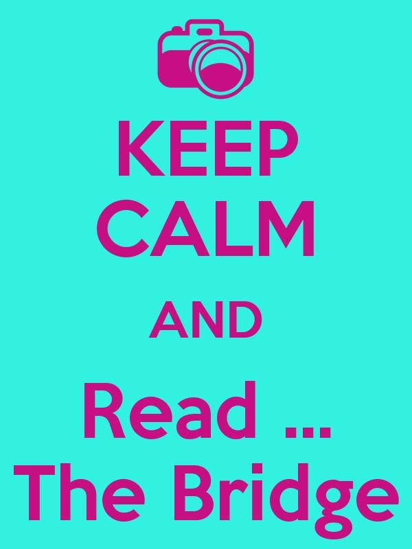 KEEP CALM AND Read ... The Bridge