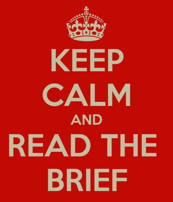 KEEP CALM AND READ THE  BRIEF
