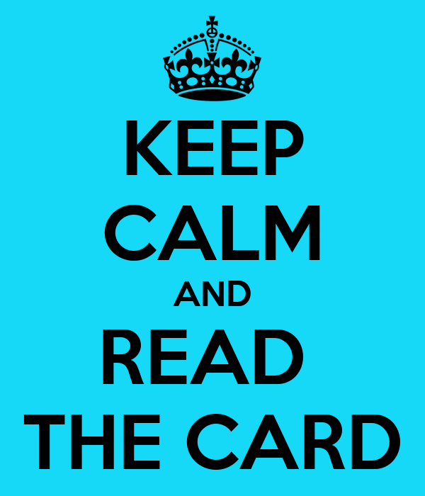 KEEP CALM AND READ  THE CARD