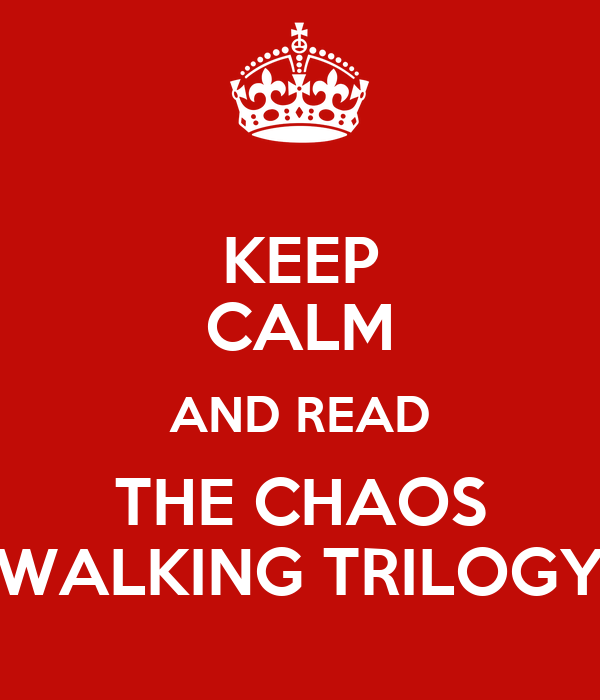 KEEP CALM AND READ THE CHAOS WALKING TRILOGY