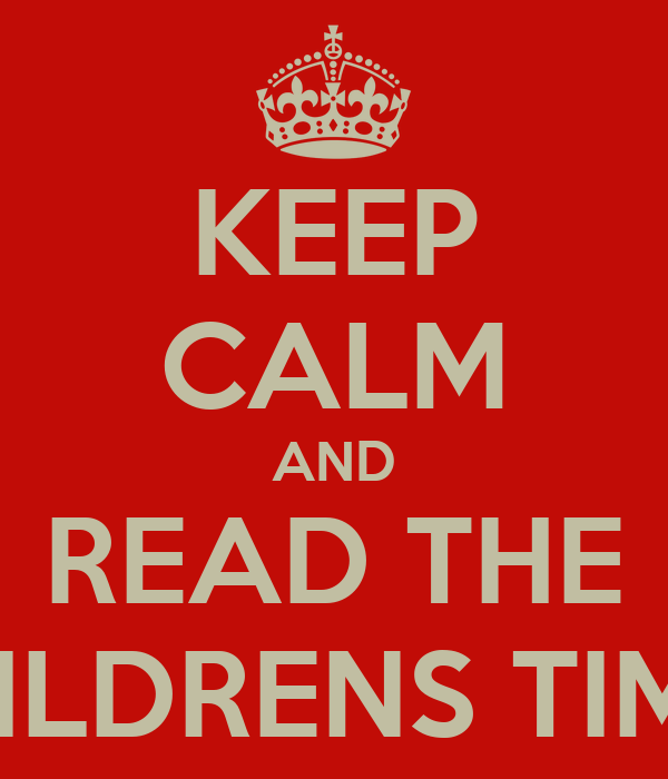 KEEP CALM AND READ THE CHILDRENS TIMES