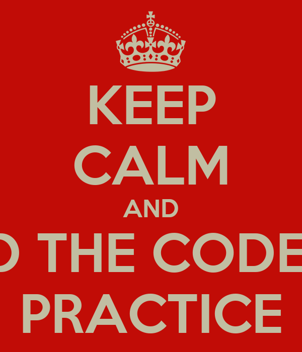 KEEP CALM AND READ THE CODES OF PRACTICE