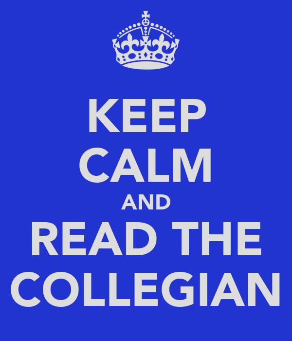 KEEP CALM AND READ THE COLLEGIAN