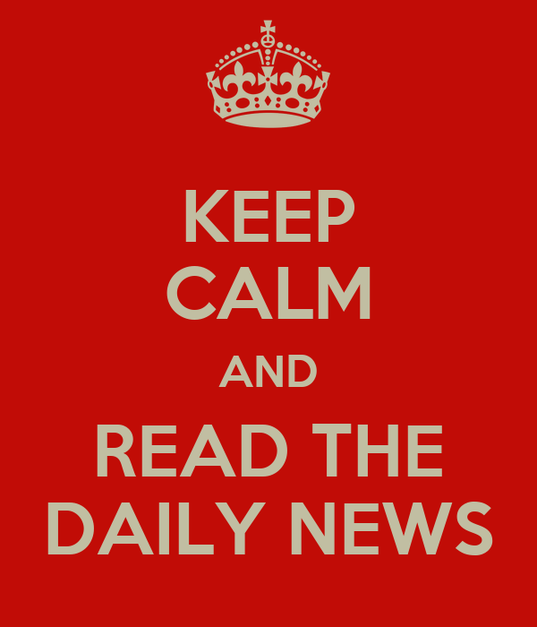 KEEP CALM AND READ THE DAILY NEWS