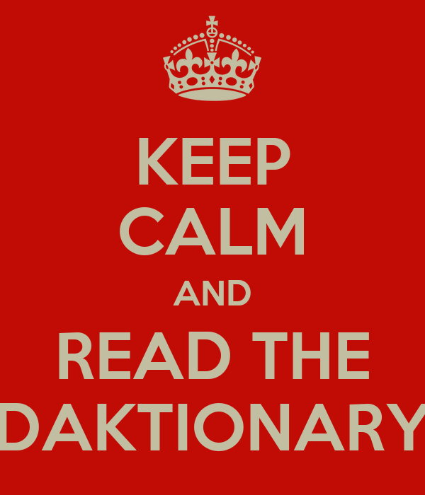 KEEP CALM AND READ THE DAKTIONARY
