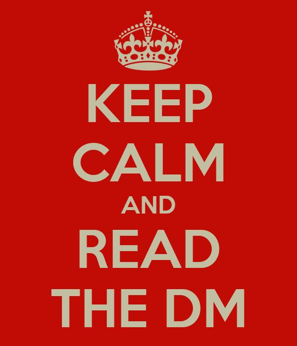 KEEP CALM AND READ THE DM