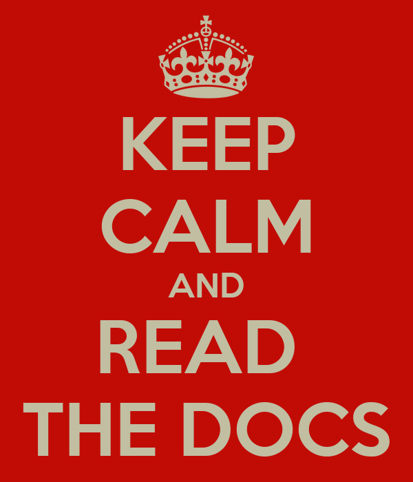 KEEP CALM AND READ  THE DOCS
