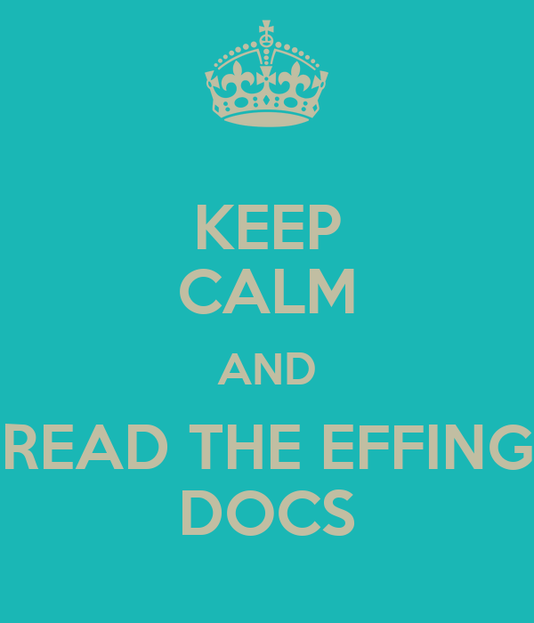 KEEP CALM AND READ THE EFFING DOCS