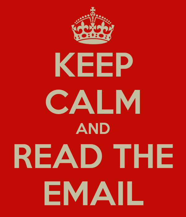 KEEP CALM AND READ THE EMAIL